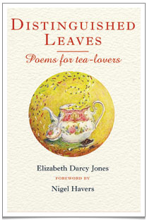 'Distinguished Leaves' by Britain's Tea Poet, Elizabeth Darcy Jones.  Available now on distinguishedleaves.com and Amazon.